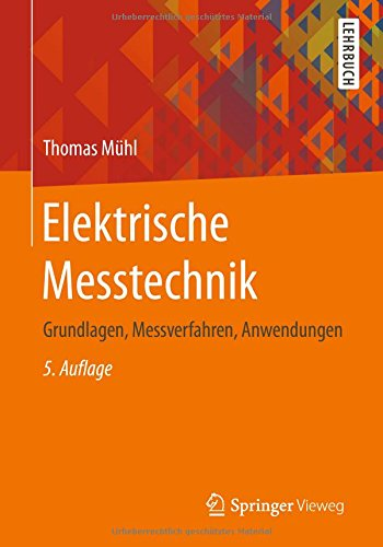 Elektrische Messtechnik: Grundlagen, Messverfahren, Anwendungen