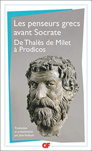 Penseurs grecs avant Socrate. De Thalès de Milet à Prodicos