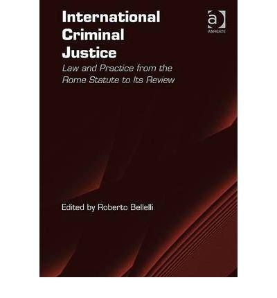[(International Criminal Justice: Law and Practice from the Rome Statute to Its Review )] [Author: Roberto Bellelli] [Jul-2010]