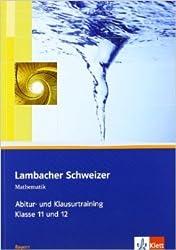 Lambacher Schweizer - Ausgabe für Bayern / Abitur- und Klausurtraining: Arbeitsheft plus Lösungen 11. und 12. Schuljahr ( Januar 2013 )