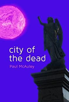 City of the Dead by [McAuley, Paul]