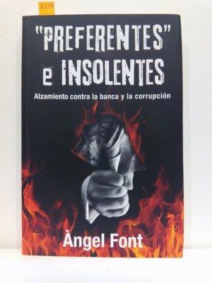 Preferentes e insolentes: Alzamiento contra la banca y la corrupción por Àngel Font Gumfaus