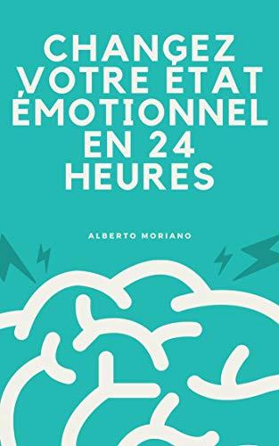 Couverture du livre CHANGEZ VOTRE ÉTAT ÉMOTIONNEL EN 24 HEURES