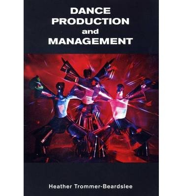 [(Dance Production and Management)] [ By (author) Heather Trommer-Beardslee, Edited by Cyrus Parker-Jeannette ] [October, 2014]