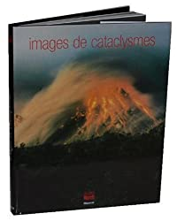 Images de cataclysmes (Ancien prix Editeur: 32,80 Euros )