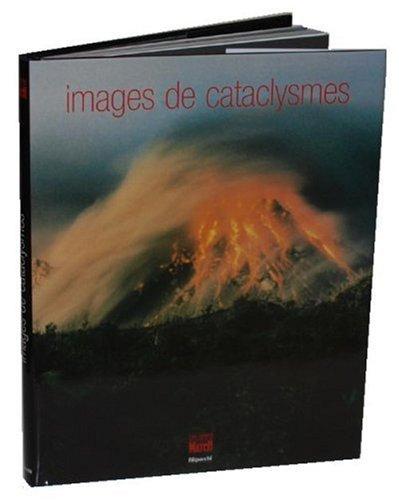 Images de cataclysmes (Ancien prix Editeur: 32,80 Euros)