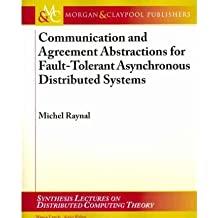 [( Communication and Agreement Abstractions for Fault-Tolerant Asnychronous Distributed Systems )] [by: Michel Raynal] [Sep-2010]
