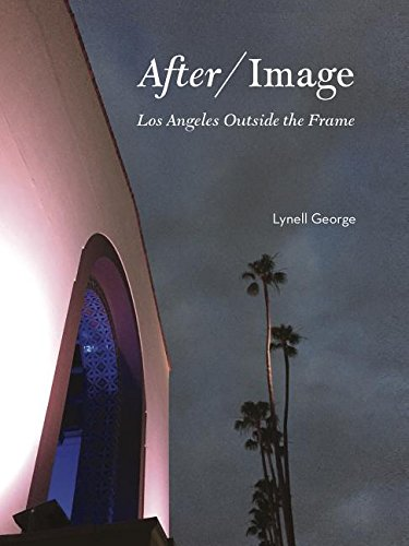 After/Image: Los Angeles Outside the Frame (Angel City Press) por Lynell George