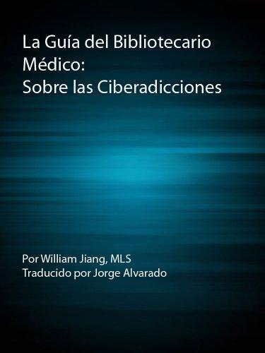 La Guía del Bibliotecario  Médico: Sobre las Ciberadicciones (La guía del bibliotecario médico sobre la salud mental) (Spanish Edition)