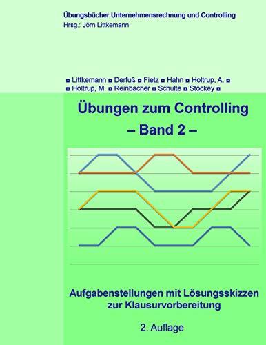 Übungen zum Controlling - Band 2: Aufgabenstellungen mit Lösungsskizzen zur Klausurvorbereitung (Übungsbücher Unternehmensrechnung und Controlling)