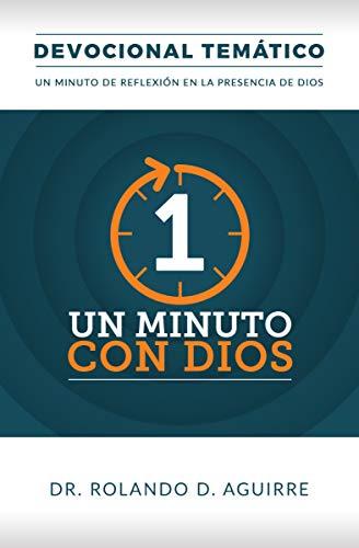 Un Minuto con Dios: Devocional Temático por Dr. Rolando D. Aguirre