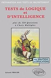 Tests de logique et d'intelligence : Plus de 350 questions à  choix multiples, avec solutions et explications