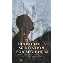 Mindfulness Meditation for Beginners : Manage Your Mind To Achieve Any Goal And Change Your Life: Create Your Own Desired Path With Love and light (English Edition)
