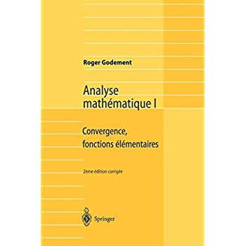 Analyse mathématique I : Convergence, fonctions élémentaires
