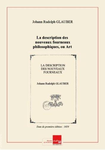 La description desnouveauxfourneaux philosophiques, ouArtdistillatoire… Partie 2 / mis enlumière…parJeanRodolphe Glauber ettraduit ennostrelangue parlesieurDu Teil. - Seconde [-La cinquiesme] partie desnouveauxfourneaux philosophiques… - Annotations surl'appendixdelacinquiesme partie desfourneauxphilosophiques… [Edition de 1659] par Johann Rudolph (1604-1668) Glauber