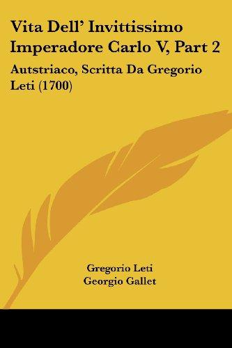 vita-dell-invittissimo-imperadore-carlo-v-part-2-autstriaco-scritta-da-gregorio-leti-1700
