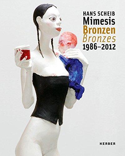 Hans Scheib Mimesis Bronzen 1986-2012: Werkverzeichnis der Bronzen