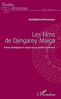 Les Films De Djingarey Maïga: Portée Idéologique Et Impact Sur La Société Nigérienne (études Africaines) por Kadidjatou Mounkaila