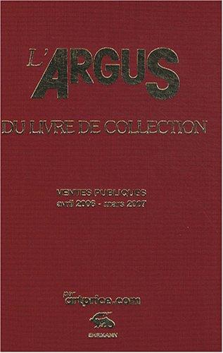 L'argus du livre de collection 2007 : Ventes publiques avril 2006 - mars 2007 par Artprice