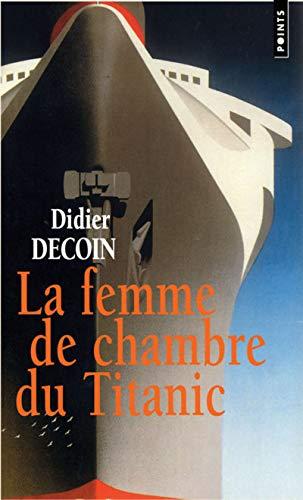 La Femme de chambre du Titanic par Didier Decoin