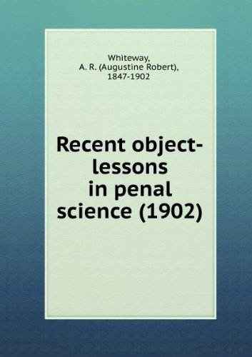 Recent object-lessons in penal science (1902)