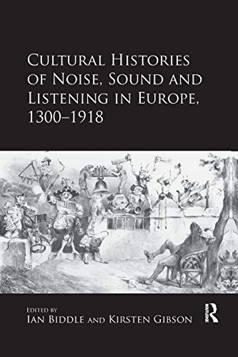 Cultural Histories of Noise, Sound and Listening in Europe, 1300-1918