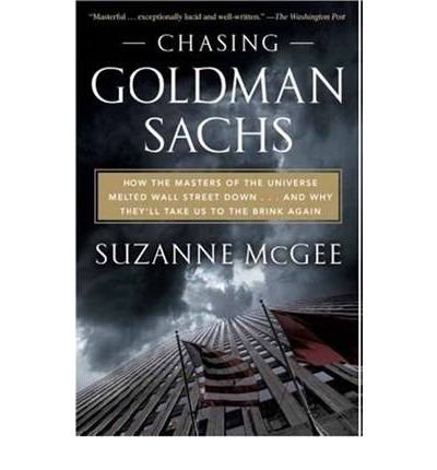 chasing-goldman-sachs-how-the-masters-of-the-universe-melted-wall-street-down-and-why-theyll-take-us