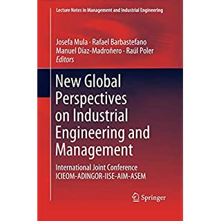 New Global Perspectives on Industrial Engineering and Management: International Joint Conference ICIEOM-ADINGOR-IISE-AIM-ASEM (Lecture Notes in Management and Industrial Engineering)