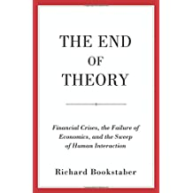 End of Theory: Financial Crises, the Failure of Economics, and the Sweep of Human Interaction
