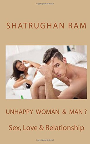 Unhappy Woman & Man ?: Sex, Love & Relationship