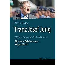 Franz Josef Jung: Stationen einer politischen Karriere. Mit einem Geleitwort von Angela Merkel