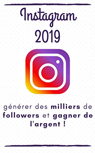 Instagram 2019 : Le guide pour générer des milliers de followers et gagner de l'argent ! par Antoine Camarasa