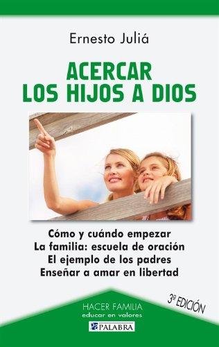 Acercar los hijos a Dios (Hacer Familia) por Ernesto Juliá