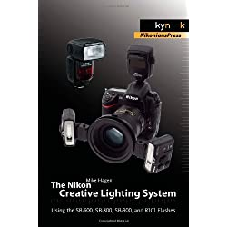 The Nikon Creative Lighting System: Using the Sb-600, Sb-800, Sb-900, and R1n Flashes