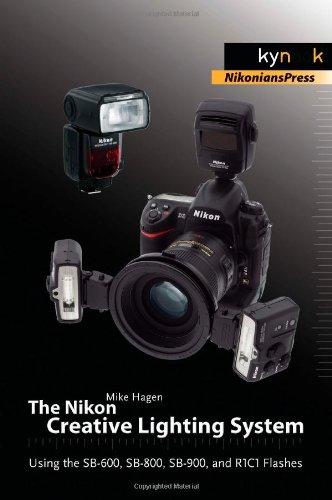 The Nikon Creative Lighting System: Using the SB-600, SB-800, SB-900, and R1C1 Flashes (Licht-flash-system)