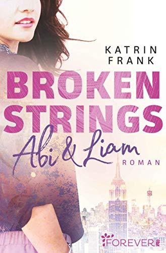 Broken Strings: Abi & Liam von [Frank, Katrin]