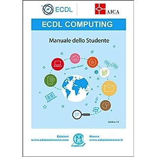 ECDL Computing. Manuale dello studente: con estensioni online (Italian Edition)