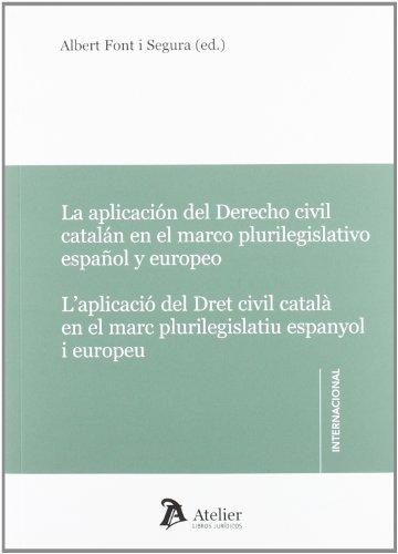 Aplicación del derecho civil catalán en el marco plurilegislativo español y europeo / Aplicació del dret civil català en el marc plurilegislatiu espanyol i europeu (Atelier Internacional)
