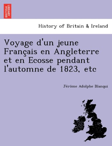 Voyage D'Un Jeune Franc Ais En Angleterre Et En Ecosse Pendant L'Automne de 1823, Etc par Je Ro Me Adolphe Blanqui