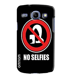 Omnam No Selfies Written Printed Designer Back Cover Case For Samsung Galaxy Core i8262
