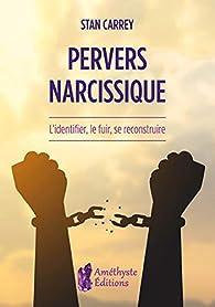 Pervers narcissique : L'identifier, le fuir, se reconstruire par Stan Carrey