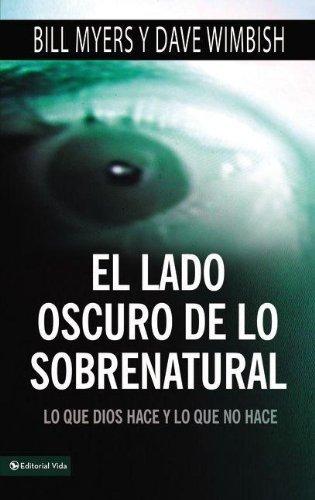 El lado oscuro de lo sobrenatural: Lo que Dios hace y lo que no hace (Spanish Edition) by Bill Myers (2010-09-12)