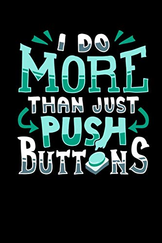 I Do More Than Just Push Buttons: 120 Pages I 6x9 I Cornellnotes I  Funny Computer Machinist Controlled Cutter Gifts Womens Lo Pro Button