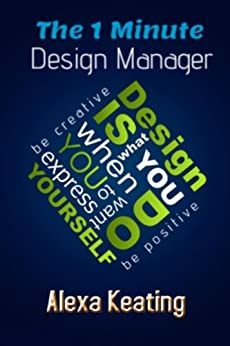 The 1 Minute Design Manager: The Little Manual of Quick Tips by [Keating, Alexa]