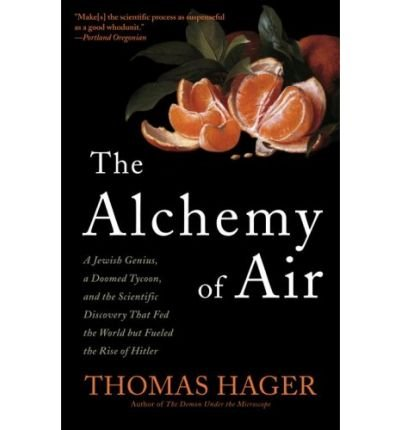 [THE ALCHEMY OF AIR: A JEWISH GENIUS, A DOOMED TYCOON, AND THE SCIENTIFIC DISCOVERY THAT FED THE WORLD BUT FUELED THE RISE OF HITLER ]by(Hager, Thomas )[Paperback]