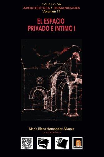 Volumen 11 El espacio privado e íntimo I: Volume 11 (Colecci?n Arquitectura y Humanidades)