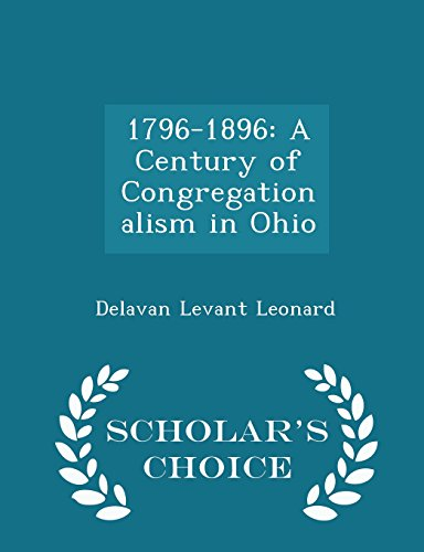 1796-1896: A Century of Congregationalism in Ohio - Scholar's Choice Edition
