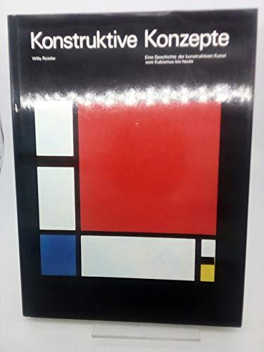 Konstruktive Konzepte. Eine Geschichte der konstruktiven Kunst vom Kubismus bis heute
