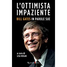 L'ottimista impaziente: Bill Gates in parole sue