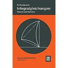 Integralgleichungen: Theorie Und Numerik (Leitfaden Der Angewandten Mathematik Und Mechanik) (German Edition) (Leitfäden der angewandten Mathematik und Mechanik - Teubner Studienbücher, Band 68)